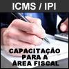 CAPACITA��O PARA A �REA FISCAL - ICMS, IPI e ISS
