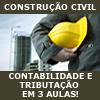 CONSTRU��O CIVIL: CONTABILIDADE E TRIBUTA��O EM 3 AULAS!