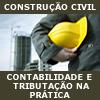 CONSTRU��O CIVIL: Contabilidade e Tributa��o Na Pr�tica