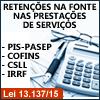 RETEN��ES NA FONTE NAS PRESTA��ES DE SERVI�OS (Pis-Pasep/Cofins/CSLL/IRRF) - Com Base na Lei 13.137/15
