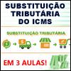 SUBSTITUI��O TRIBUT�RIA DO ICMS - Em 3 Aulas!