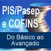 PIS/PASEP E COFINS - Do Básico ao Avançado