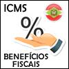 ICMS: BENEFÍCIOS FISCAIS APLICÁVEIS NO ESTADO DE SANTA CATARINA